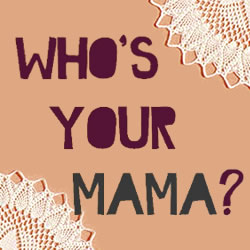 Who&#39;s Your Mama?
