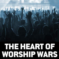 The Heart of Worship Wars