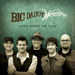 Big Daddy Weave: Love Come to Life, Preview