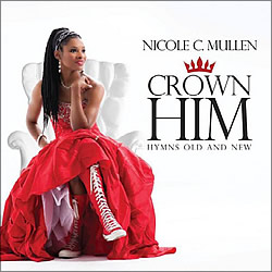 Nicole C. Mullen: Crown Him — Hymns Old and New