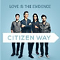 Citizen Way, Love Is The Evidence