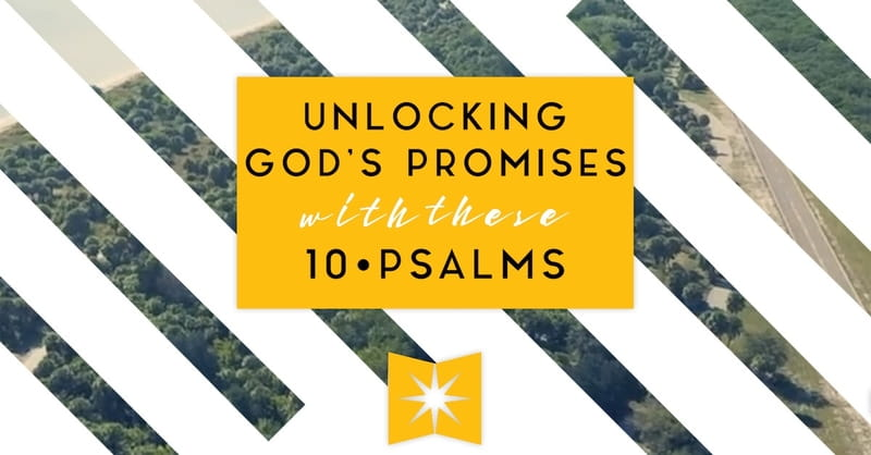 Unlocking God's Promises With These 10 Psalms