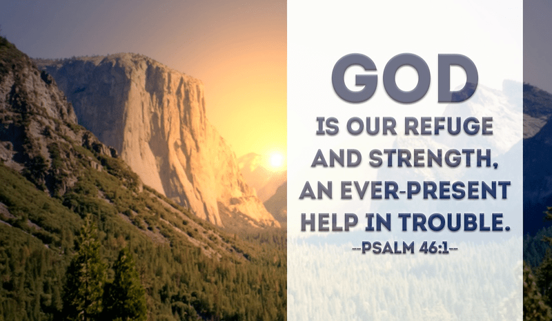 god is our ever present help Psalm 46 - niv: god is our refuge and strength, an ever-present help in trouble therefore we will not fear, though the earth give way and the mountains fall i.