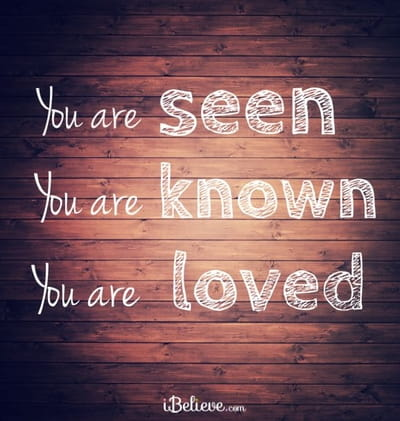 You are Seen, You are Known, You are Loved.