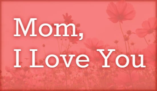 Mom, I love you