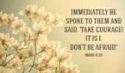 Take Courage, Don't Be Afraid!