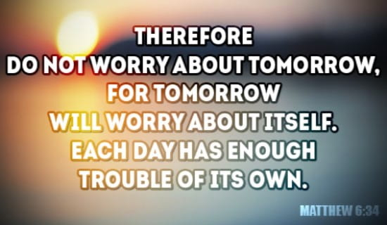 Don't Worry about Tomorrow...