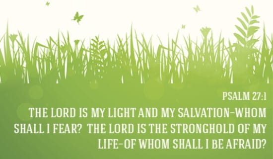 The Lord is my Light, and my Salvation!