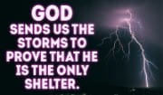 YOU are the only shelter, thank you LORD!