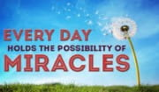 Miracles happen every day!