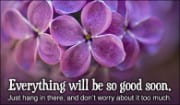 Everything Will Be So Good Soon