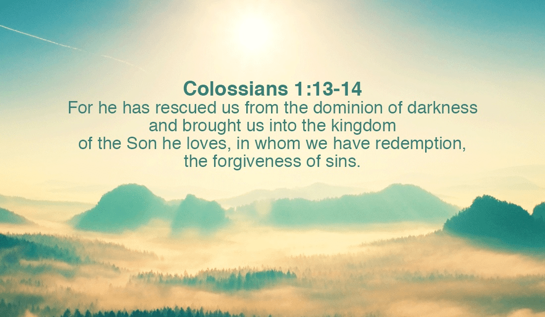 He has brought us out of the darkness! Thank you Lord! -Colossians 1:13-14 eCard - Free Facebook ...