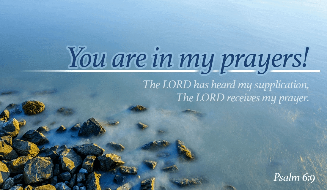 Who is in your prayers today? - Psalm 6:9