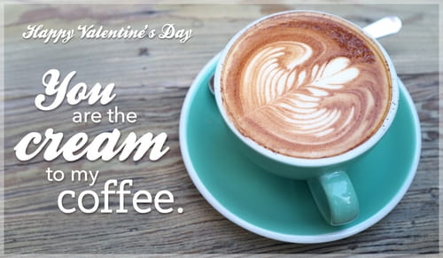 Cream to my Coffee - Happy Valentine's Day