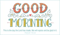 Good Morning - Rejoice