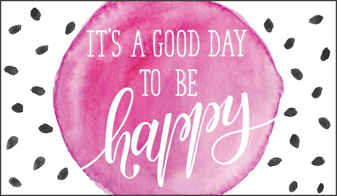 It's a Good Day to be Happy