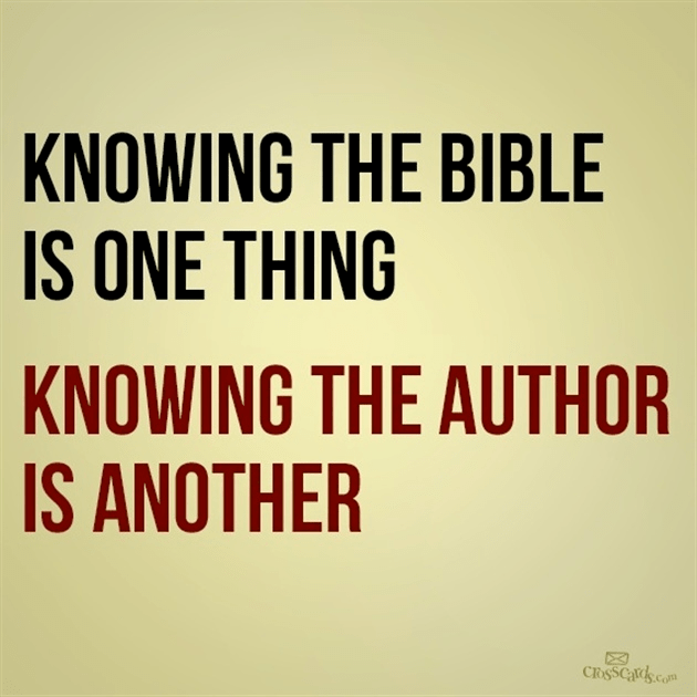 Knowing the Bible is One Thing, Knowing the Author is Another