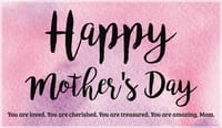 Happy Mother's Day - Loved, Cherished, Treasured