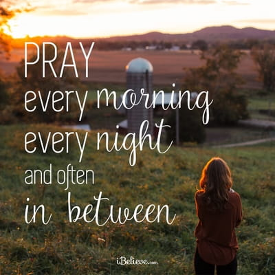Pray Every Morning, Night, and In-Between