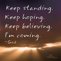 Keep Standing, Keep Hoping, Keep Believing, I'm Coming