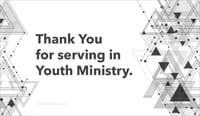 Thank You for serving in Youth Ministry.