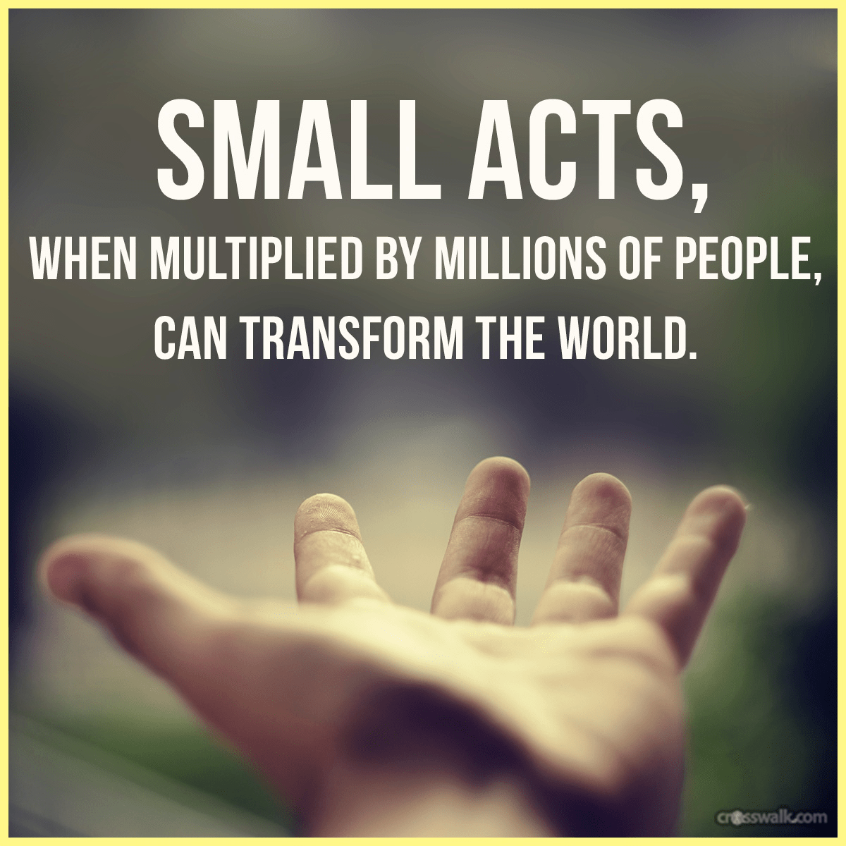Small Acts Can Transform the World