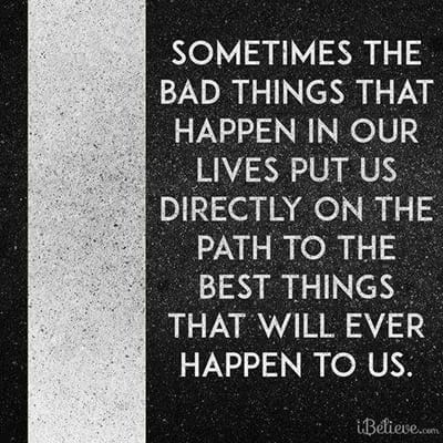 Sometimes the Bad Things that Happen in Our Lives Put Us Directly on the Path to the Best Things