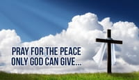 Pray for the Peace Only God Can Give