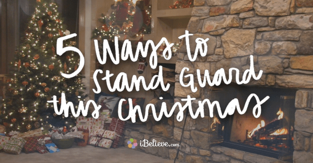 5 Ways to Stand Guard This Christmas