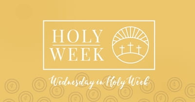 8 Holy Week Prayers: Wednesday of Holy Week