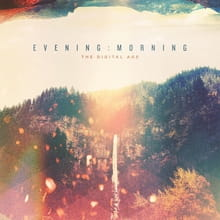 <i>Evening:Morning</i> A New Beginning