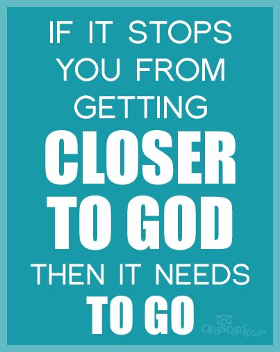 If it Stops You from Getting Closer to God, Then it Needs to Go