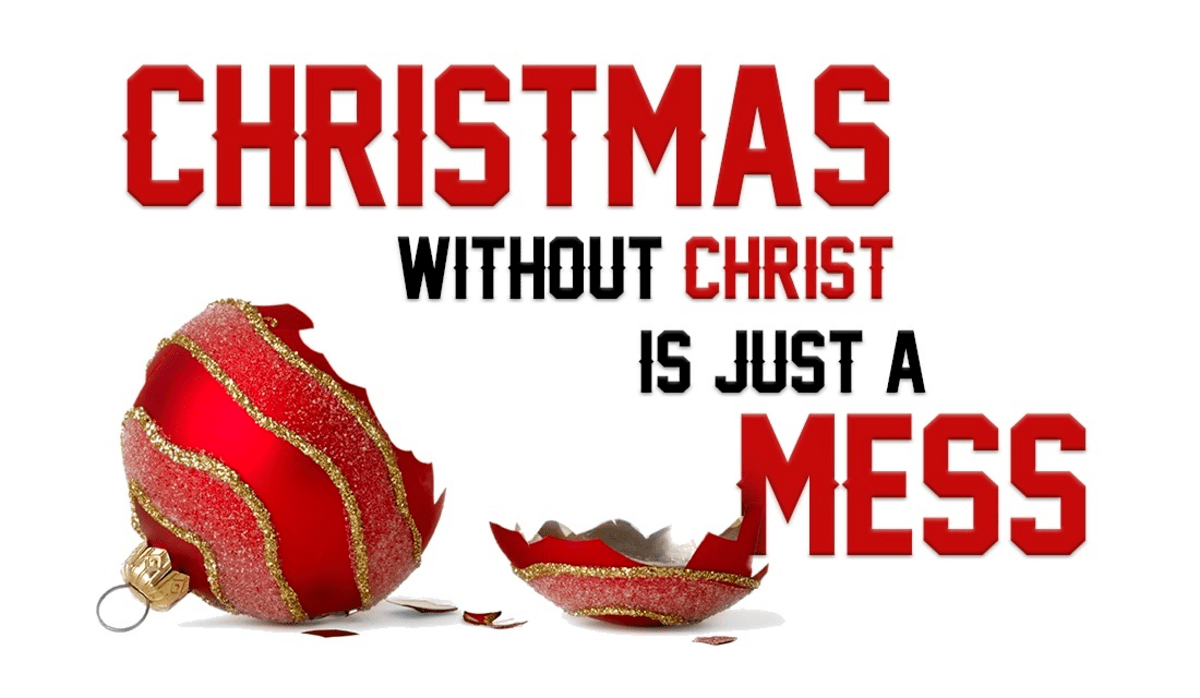 You Can't Have Christmas without Christ!