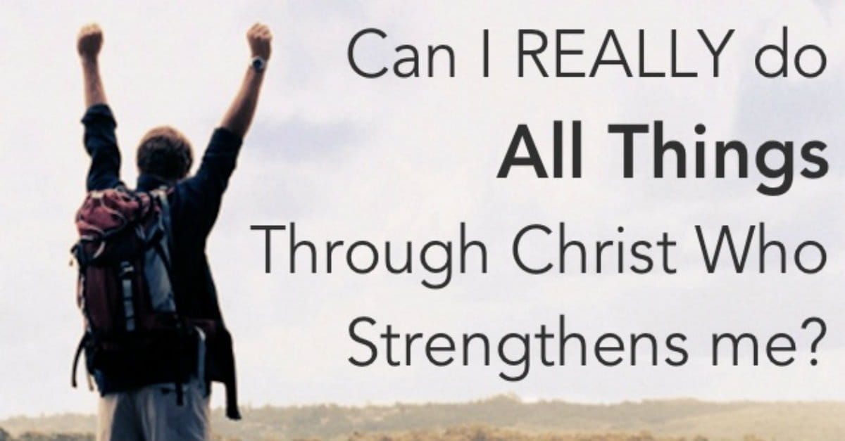 "Can I Really ""Do All Things through Christ Who Strengthens Me?"" (Philippians 4:13)"