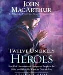 "John MacArthur's ""Twelve Unlikely Heroes"" from the Bible"