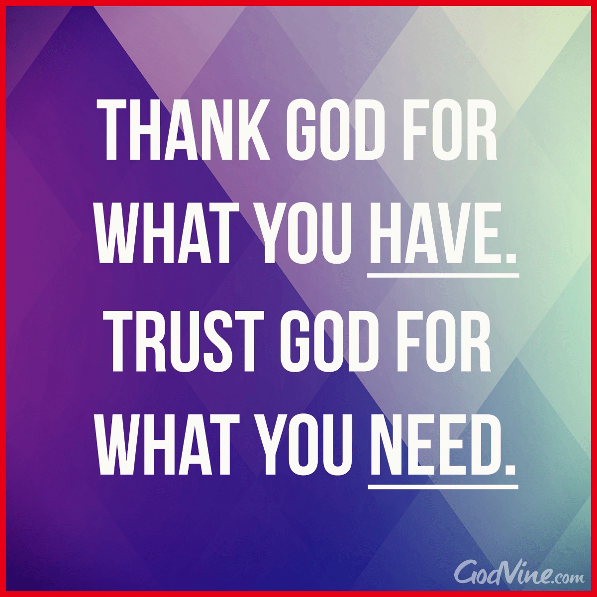 Thank God for What You Have, Trust God for What You Need