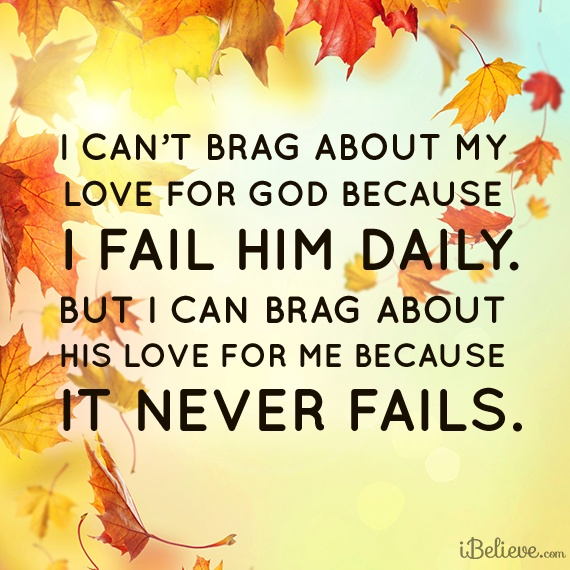 I Can Brag About God's Love for Me Because it Never Fails
