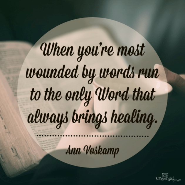When Words Wound You, Turn to the Only Word that Heals