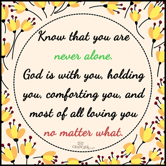 Know that You are Never Alone
