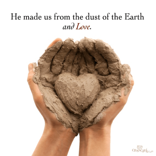 He Made Us from the Dust of the Earth and Love