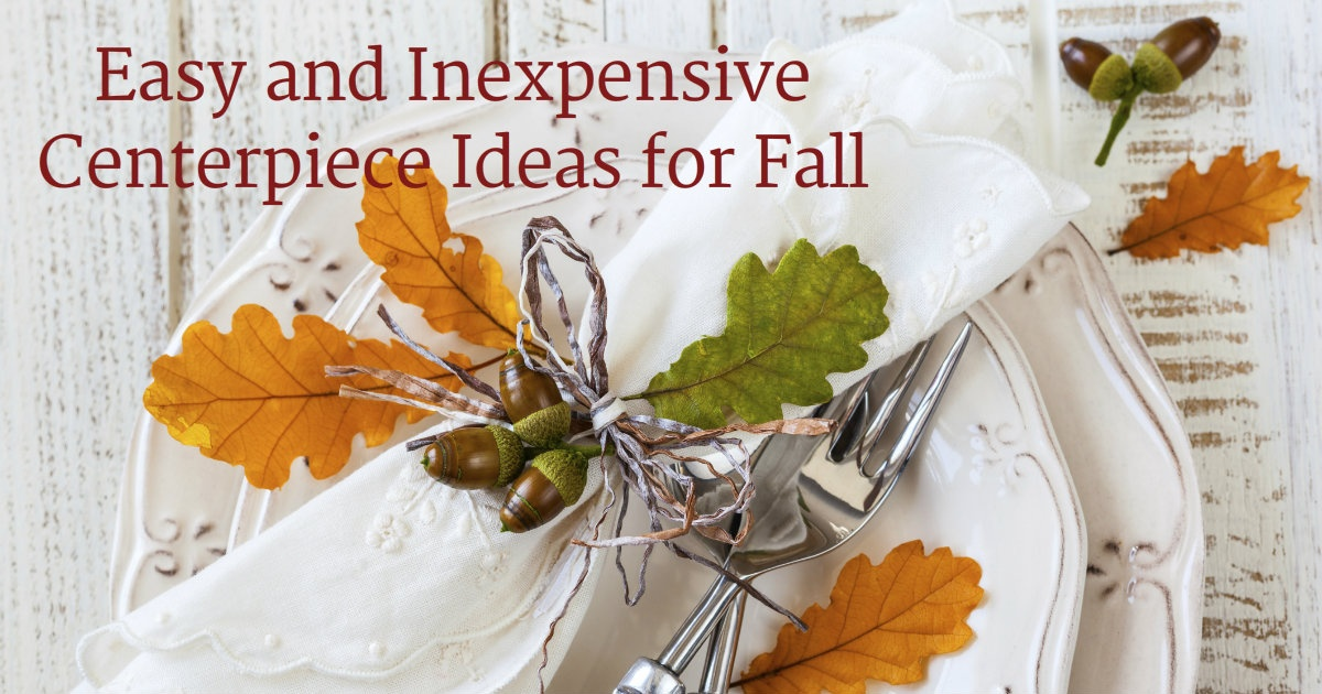 Easy And Inexpensive Centerpiece Ideas For Fall