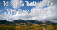 Tell God How Thankful You are with These 5 Psalms!