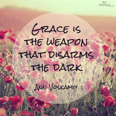 Grace is the Weapon that Disarms the Dark