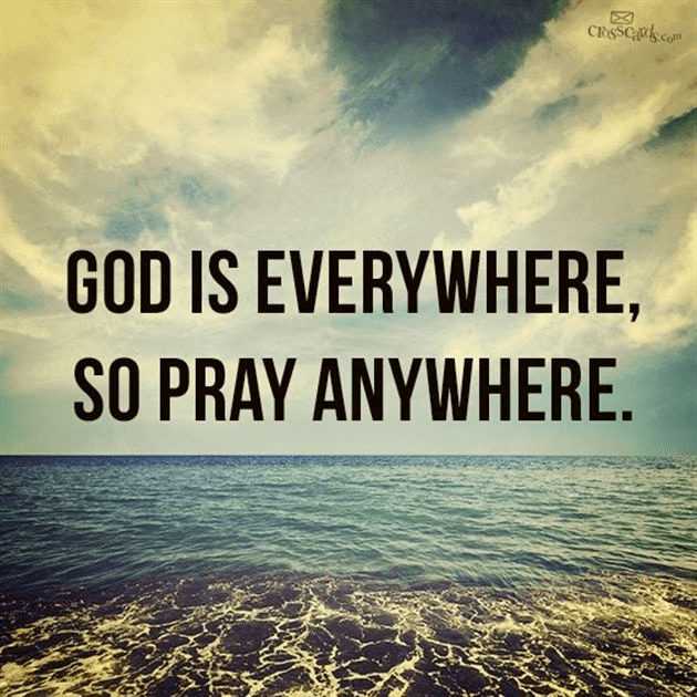 God is Everywhere, So Pray Anywhere