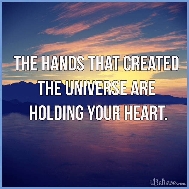 The Hands that Created the Universe are Holding Your Heart