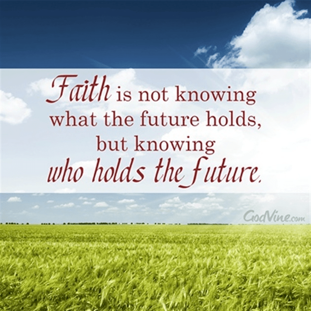 Faith is Not Knowing What the Future Holds, but Knowing Who Holds the Future
