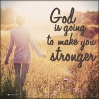 God is Going to Make You Stronger