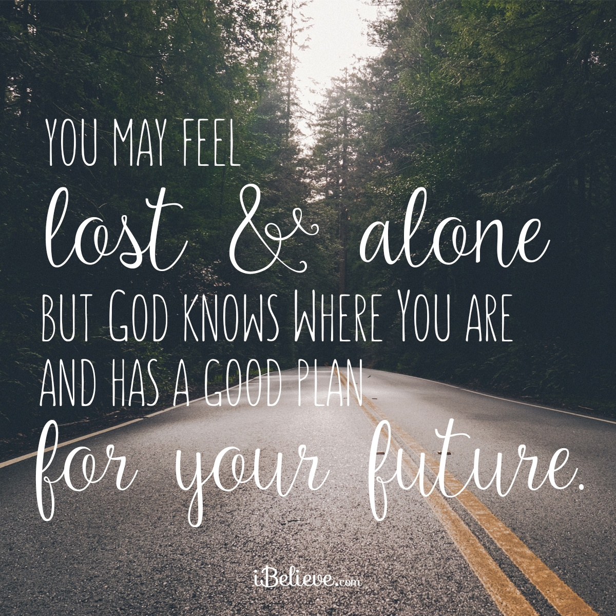 you may feel lost and alone but god knows where you are