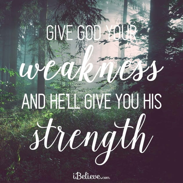 Give God Your Weakness and He'll Give You His Strength