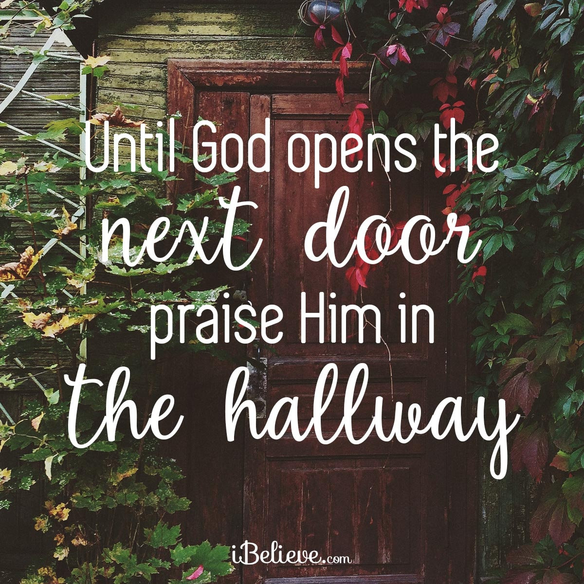 Christian Inspirational Quotes: Until God Opens A Door, Praise Him In The Hallway